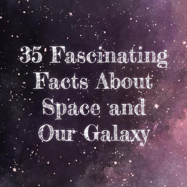 35 Fascinating Facts About the Milky Way